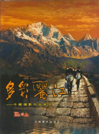 多彩丽江: 牛暾摄影作品集. [Duo cai Lijiang: Niu Tun she ying zuo pin ji]. [Colourful...