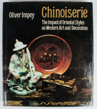 Chinoiserie. The Impact of Oriental Styles on Western Art and Decoration. OLIVER IMPEY