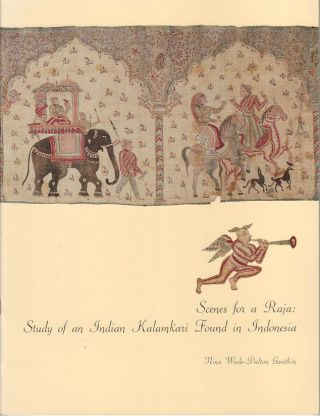 Scenes for a Raja: Study of an Indian Kalamkari Found in Indonesia. NINA WADE-DALTON GWATKIN