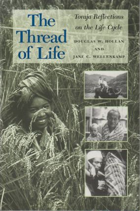 The Thread of Life. Toraja Reflections on the Life Cycle. DOUGLAS W. AND JANE C. WELLENKAMP HOLLAN