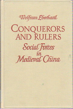 Conquerors and Rulers. Social Forces in Medieval China. WOLFRAM EBERHARD