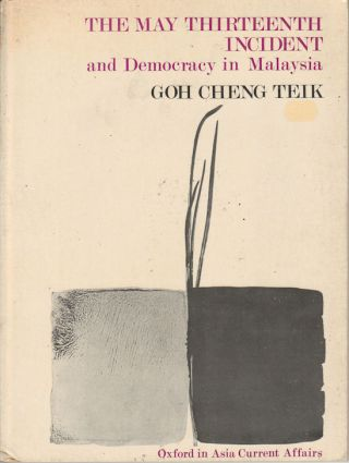 The May Thirteenth Incident and Democracy in Malaysia. GOH CHENG TEIK