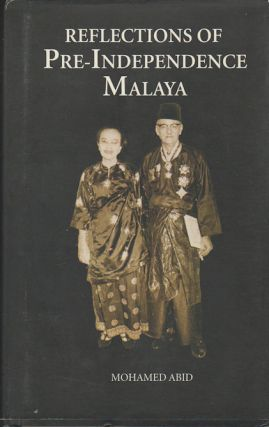 Reflections of Pre-Independence Malaya. MOHAMED ABID