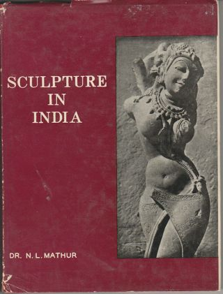 Sculpture in India. Its History & Art. N. L. MATHUR