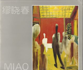 Solo Exhibition of Miao. 缪晓春画展. [Miao Xiaochun hua zhan]. XIAOCHUHN MIAO,...