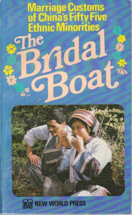 The Bride's Boat. Marriage Customs of China's Fifty-Five Ethnic mMnorities....