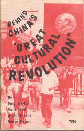 "Behind China's ""Great Cultural Revolution"" SHU-TSE PENG, JOSEPH HANSEN AND GEORGE NOVACK, PIERRE..."