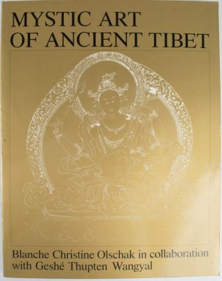 Mystic Art of Ancient Tibet. BLANCHE CHRISTINE IN COLLABORATION WITH GESHE THUPTEN WANGYAL OLSCHAK