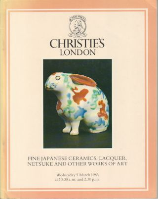Fine Japanese Ceramics, Lacquer, Netsuke and other Works of Art. CHRISTIE'S LONDON