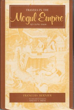 Travels in the Mogul Empire AD1656-1668. FRANCOIS BERNIER