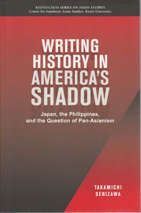 Writing History in America's Shadow: Japan, the Philippines, and the Question of Pan-Asianism....