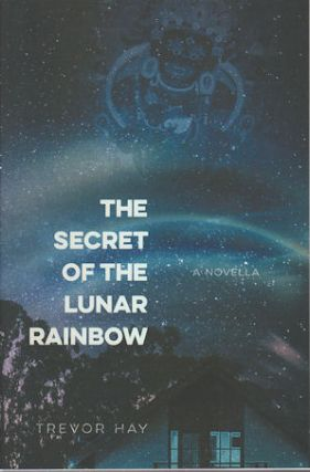 The Secret of the Lunar Rainbow. TREVOR HAY
