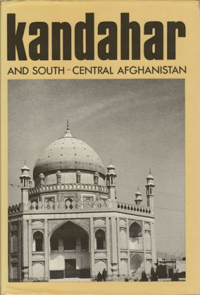 Kandahar and South-Central Afghanistan. LUDWIG W. ADAMEC