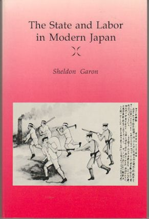 The State and Labor in Modern Japan. SHELDON GARON