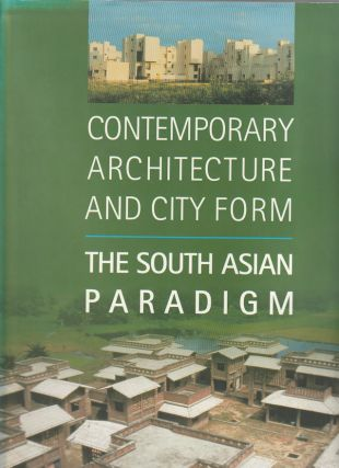 Contemporary Architecture and City Form. The South Asian Paradigm. FAROOQ AMEEN