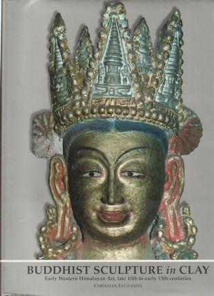 Buddhist Sculpture in Clay. Early Western Himalayan Art, Late 10th to Early 13th Centuries....