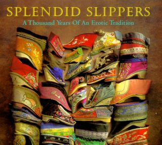 Splendid Slippers. A Thousand Years of an Erotic Tradition. BEVERLEY JACKSON