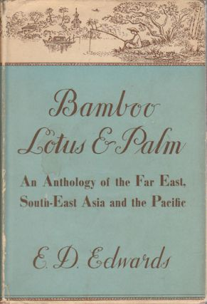 Bamboo, Lotus and Palm. An Anthology of the Far East, South-East Asia and the Pacific. E. D....