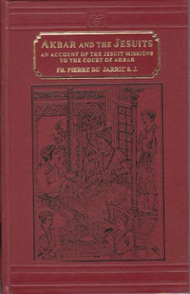Akbar and the Jesuits. An Account of the Jesuit Missions to the Court of Akabar. PIERRE DU JARRIC