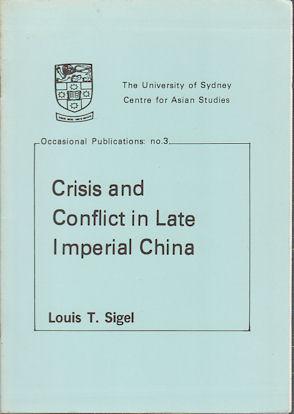 Crisis and Conflict in Late Imperial China. LOUIS T. SIGEL