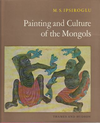 Painting and Culture of the Mongols. M. S. IPSIROGLU
