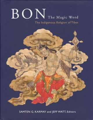 Bon. The Magic Word. The Indigenous Religion of Tibet. SAMTEN G. AND JEFF WATT KARMAY