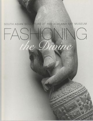 Fashioning the Divine. South Asian Sculpture at the Ackland Art Musuem. PIKA GHOSH