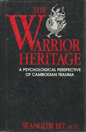 The Warrior Heritage. A Psychological Perspective of Cambodian Trauma. SEANGLIM BIT