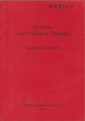 Health in Late Prehistoric Thailand. KATHRYN M. DOMETT