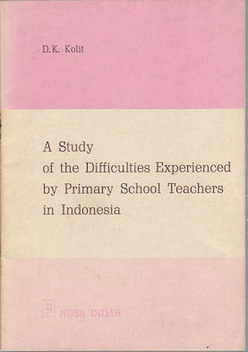 A Study of the Difficulties Experienced by Primary School Teachers in Indonesia. D. K. KOLIT