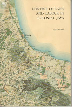 Control of Land and Labour in Colonial Java. JAN BREMAN