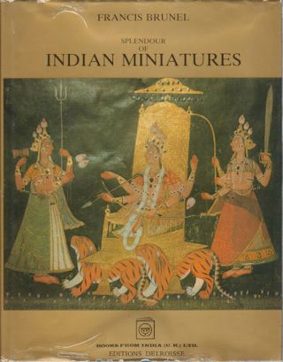 Splendour of Indian Miniatures. FRANCIS BRUNEL