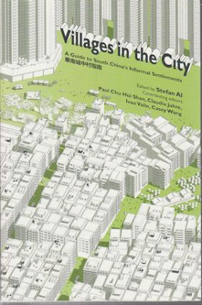 Villages in the City. A Guide to South China's Informal Settlements. STEFAN AL