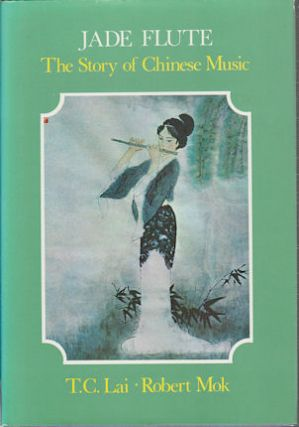 Jade Flute. The Story of Chinese Music. T. C. AND ROBERT MOK LAI
