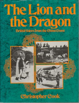 The Lion and the Dragon. British Voices from the China Coast. CHRISTOPHER COOK