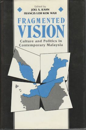 Fragmented Vision. Culture and Politics in Contemporary Malaysia. JOEL S. AND FRANCIS LOH KOK WAH...