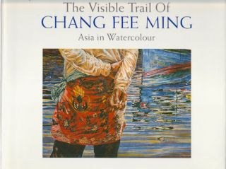 The Visible Trail of Chang Fee Ming. Asia in Watercolour. CHRISTINE ROHANI LONGUET