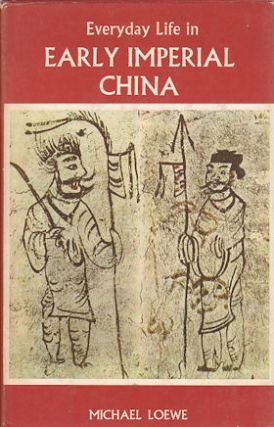 Everyday Life in Early Imperial China During the Han Period 202 BC-AD 220. MICHAEL LOEWE