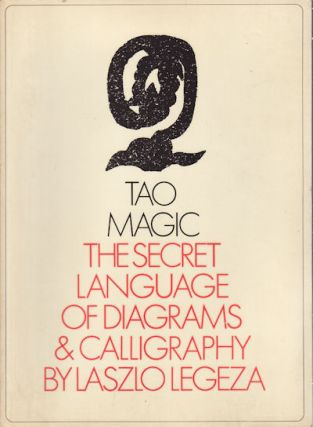 Tao Magic. The Secret Language of Diagrams and Calligraphy. LASZLO LEGEZA