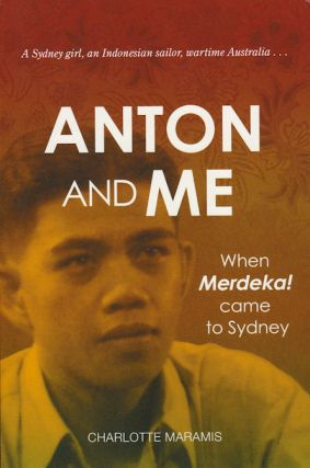 Anton and Me. When Merdeka! Came to Sydney. CHARLOTTE MARAMIS
