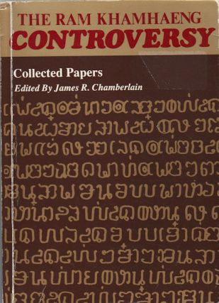 The Ram Khamhaeng Controversy. Selected Papers. JAMES F. CHAMBERLAIN