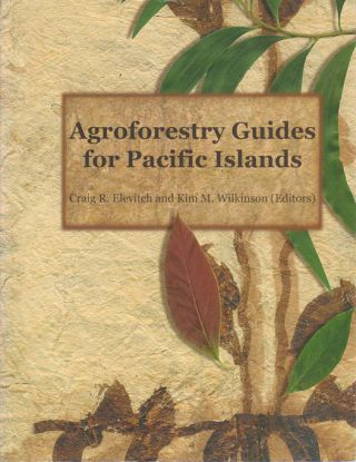 Agroforestry Guides for Pacific Islands. CRAIG R. AND KIM M. WILKINSON ELEVITCH