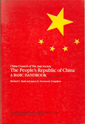 The People's Republic of China. A Basic Handbook. RICHARD C. AND JAMES R. TOWNSEND BUSH, COMPLIED