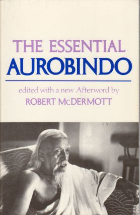 The Essential Aurobindo. ROBERT A. MCDERMOTT
