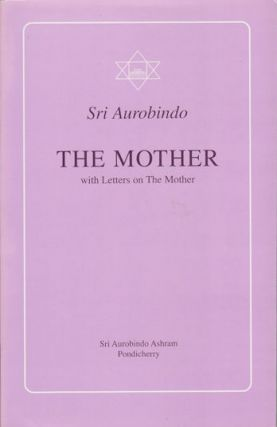 The Mother. With letters on the Mother and Translations of Prayers and Meditations. SRI AUROBINDO