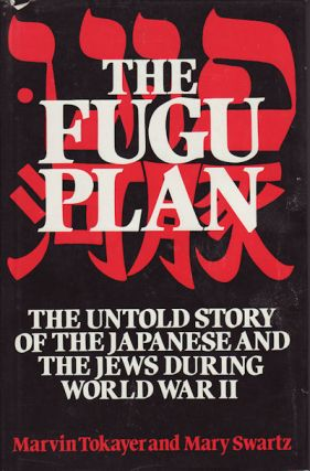 The Fugu Plan. The Untold Story of the Japanese and The Jews During World War II. MARVIN AND MARY...
