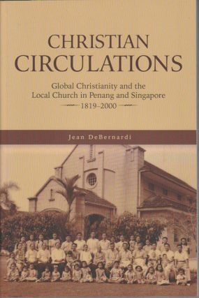 Christian Circulations: Global Christianity and the Local Church in Penang and Singapore, 1819 -...