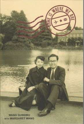 Home is Where We Are. WANG GUNGWU WITH MARGARET WANG