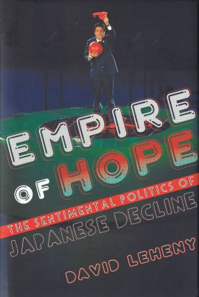Empire of Hope. The Sentimental Politics of Japanese Decline. DAVID LEHENY