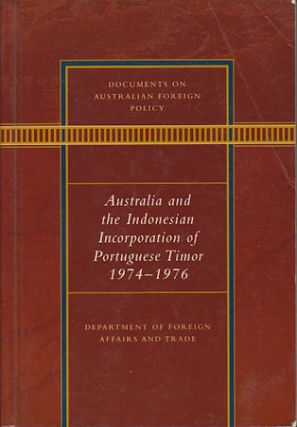 Australia and the Indonesian Incorporation of Portuguese Timor, 1974-1976. WENDY WAY